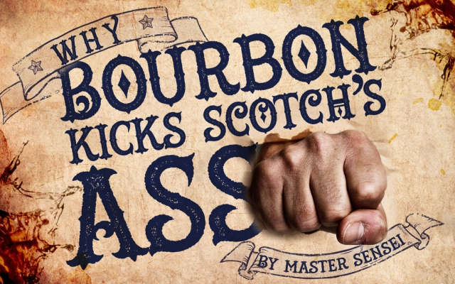 Why Bourbon Kicks Scotch's Ass – Bourbon And Cigars