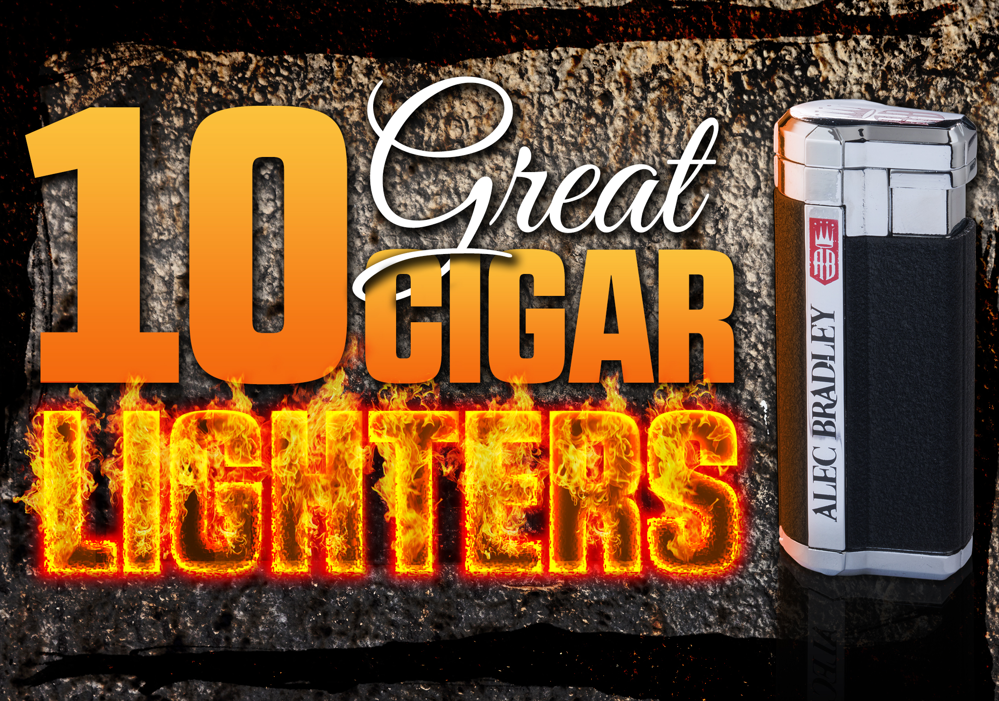 Check out our top 10 Cigar Lighters