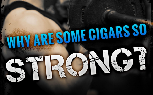 Strong Cigars: How do they make them so potent?