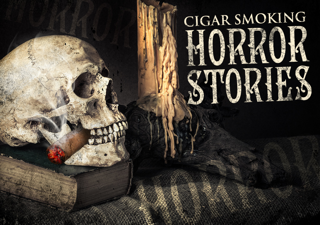 Cigar Horror Stories