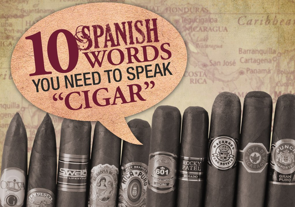 2015 CA Report: 10 Most Important Spanish Cigar Words