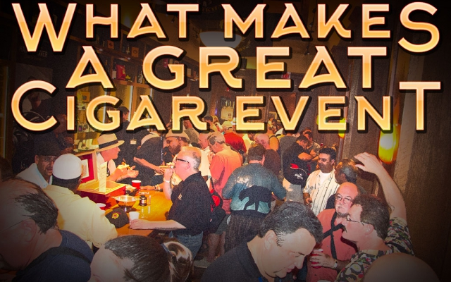 What Makes A Great Cigar Event Great