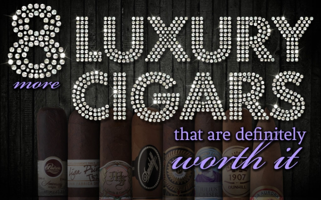Eight More Luxury Cigars