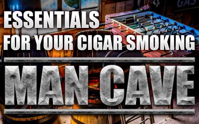 Essentials for a Cigar Smoking Man Cave