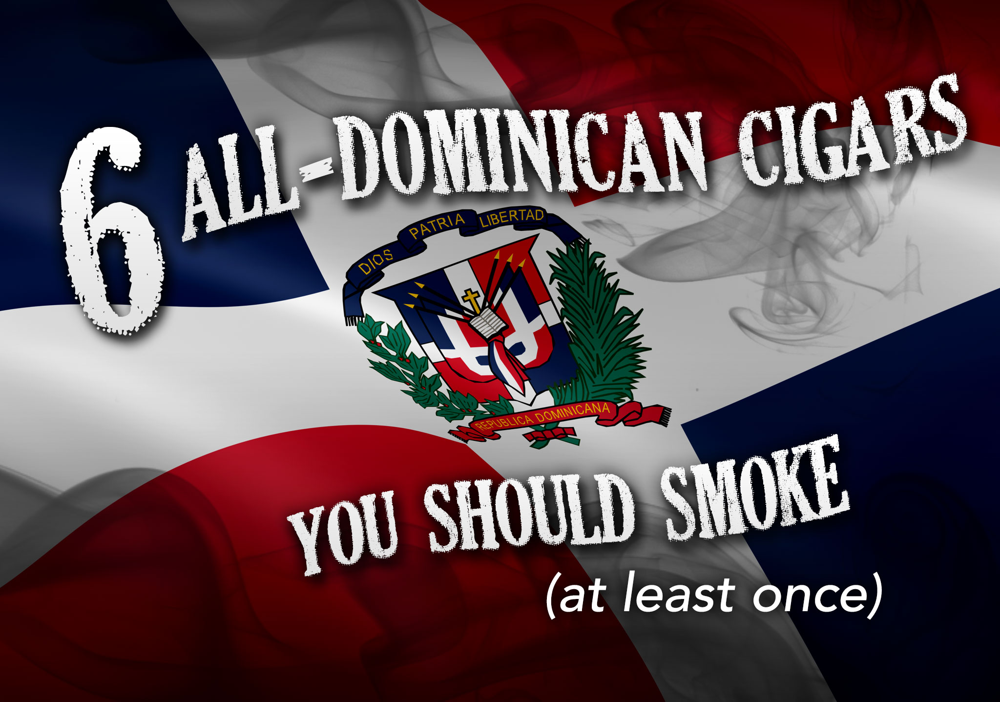 Six All Dominican Cigars You Should Smoke