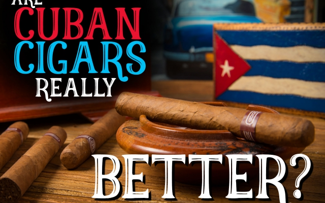 Are Cuban Cigars Really Better?