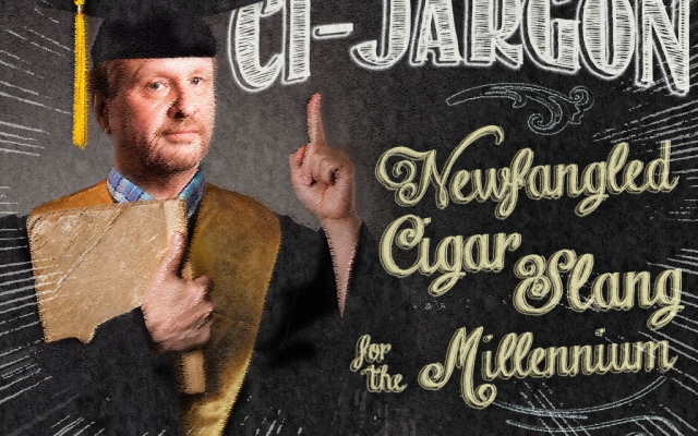 Ci-Jargon: Newfangled Cigar Slang for the Millennium