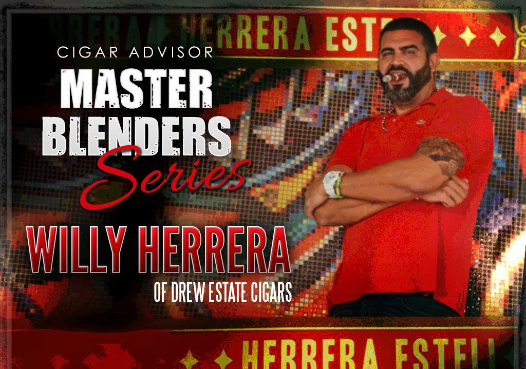 Master Blenders: Willy Herrera of Drew Estate Cigars