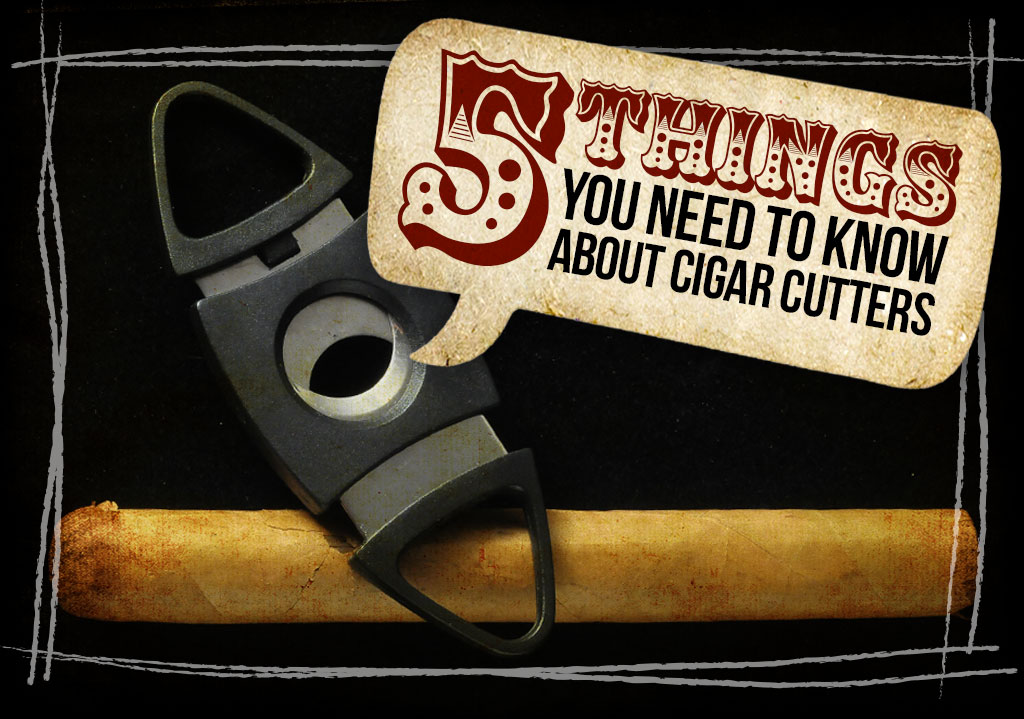 5 Things You Need to Know About…Cigar Cutters