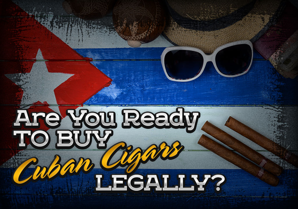 Are You Ready to Buy Cuban Cigars Legally?