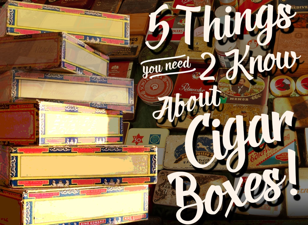 5 Things You Need to Know About… Cigar Boxes