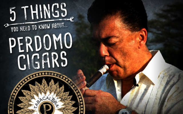 5 Things You Need to Know About…Perdomo Cigars