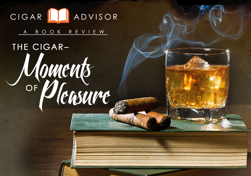 The Cigar – Moments of Pleasure: an Advisor Cigar Book Review