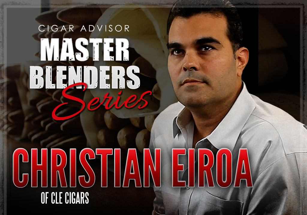 Master Blenders: Christian Eiroa of CLE Cigars