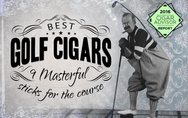 2016 CA Report: 9 Best Golf Cigars