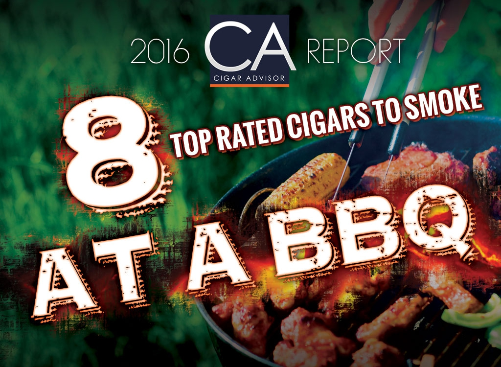 2016 CA Report: 8 Top Rated Cigars to Smoke at a BBQ