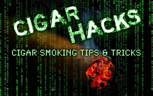 CA's Cigar Hacks: Cigar Smoking Tips & Tricks