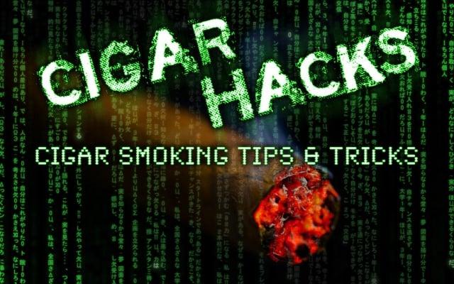CA's Cigar Hacks: Cigar Smoking Tips & Tricks