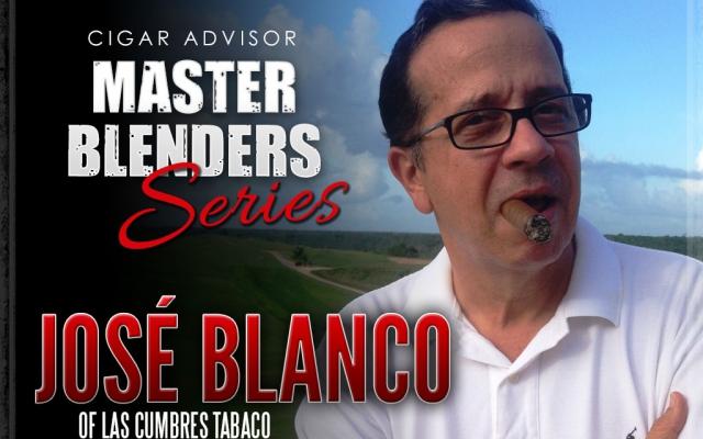 Master Blenders: José Blanco of Las Cumbres Tabaco