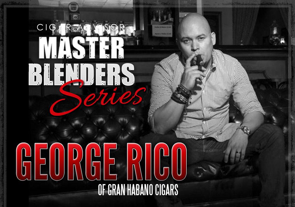 Master Blenders: George Rico – President, Gran Habano Cigars