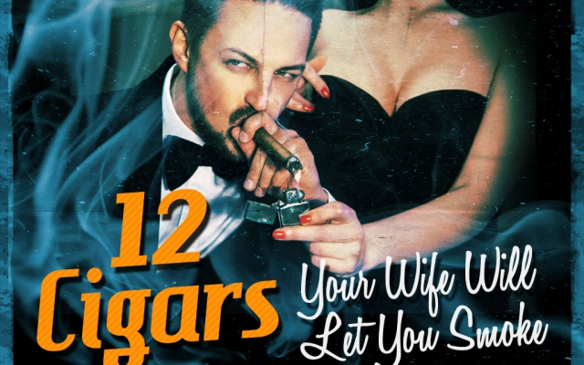 The Wife and Cigars – 12 Cigars She'll Let You Smoke