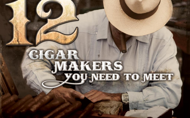 Twelve Cigar Makers You NEED to Meet