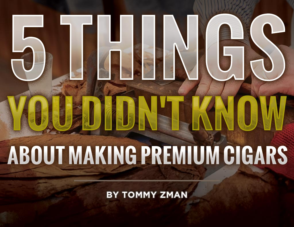 5 Things about making premium cigars