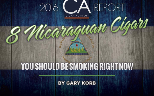 CA Report 2016: 8 Nicaraguan Cigars You Should Be Smoking Right Now