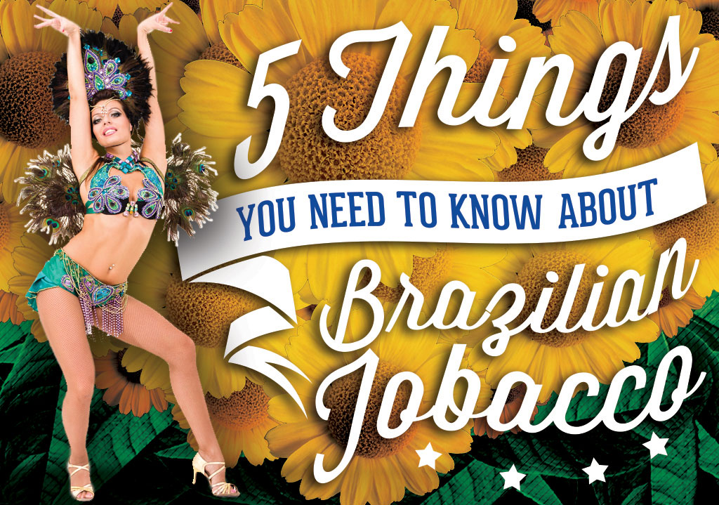 5 Things You Need To Know About Brazilian Tobacco