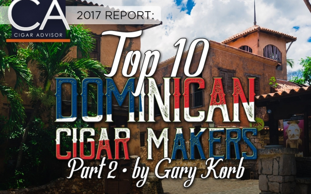 2017 CA Report: Top Dominican Cigar Makers – Part 2
