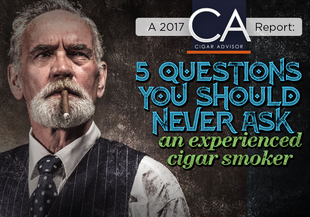 5 Things…You Should Never Ask an Experienced Cigar Smoker