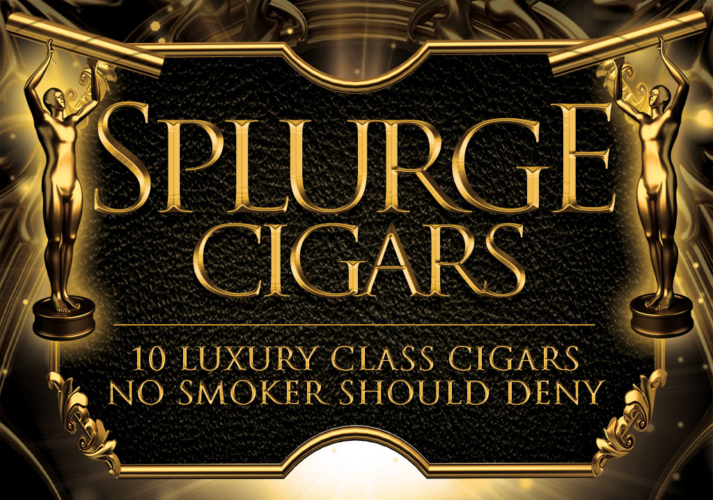 2017 CA Report: Top Splurge Cigars – 10 Luxury Class Cigars