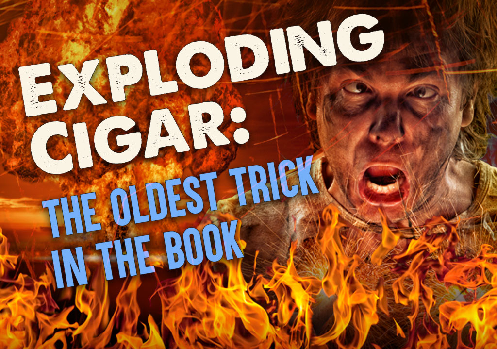 Exploding Cigar: The Oldest Trick in the Book