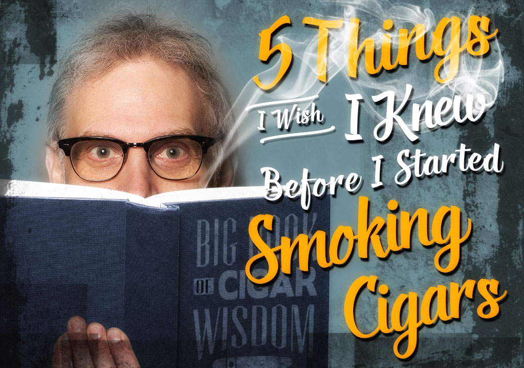 5 Things I Wish I Knew About Cigars Before I Began Smoking
