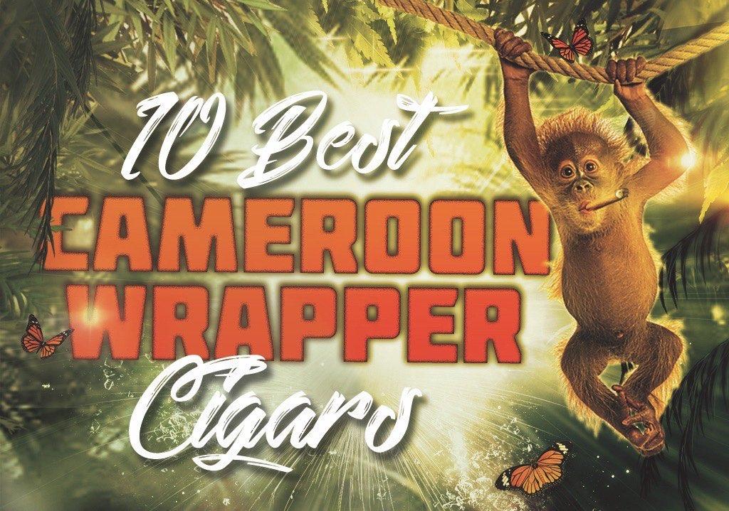 2017 CA Report: Top 10 Cameroon Wrapper Cigars