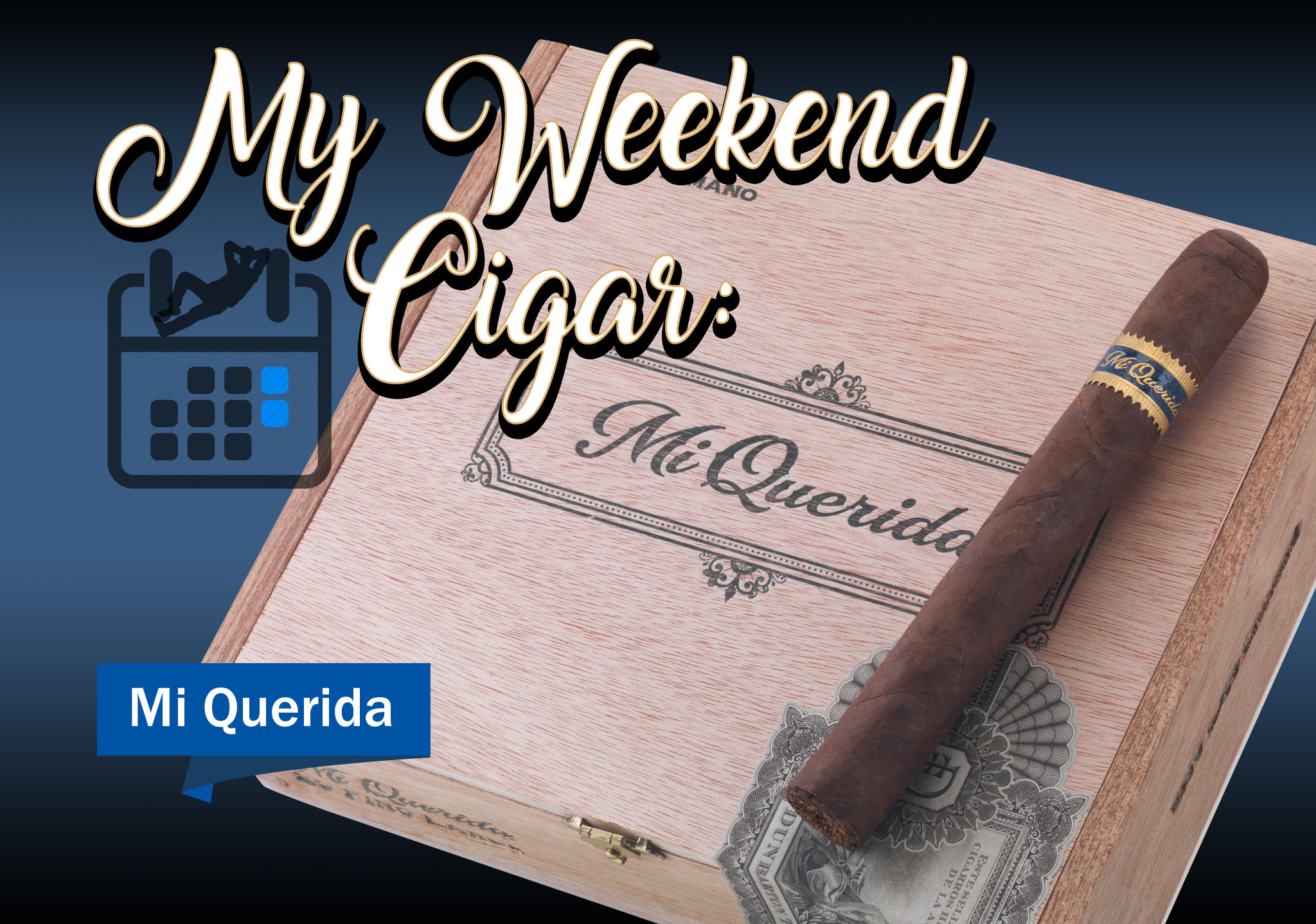 My Weekend Cigar: Nov. 27, 2017 – Mi Querida