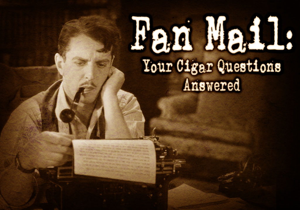 Fan Mail: Your Burning Cigar Questions – Answered (Part 23)