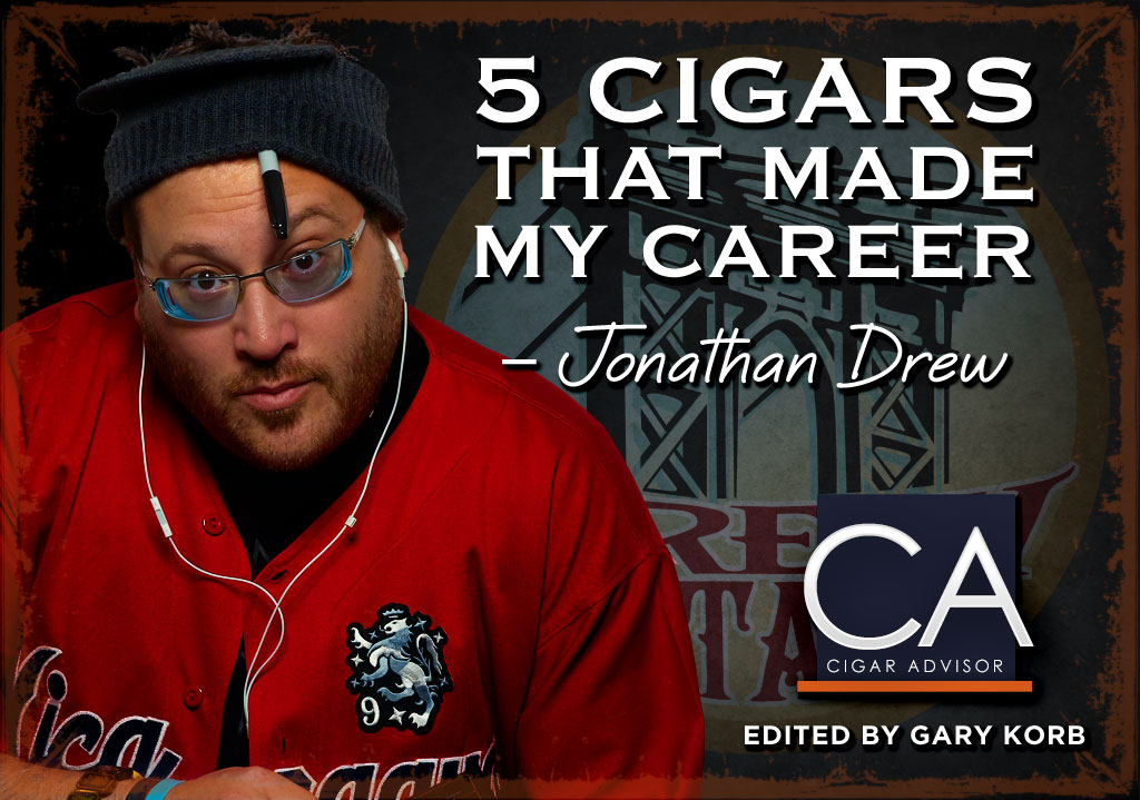 5 Cigars That Made My Career: Jonathan Drew