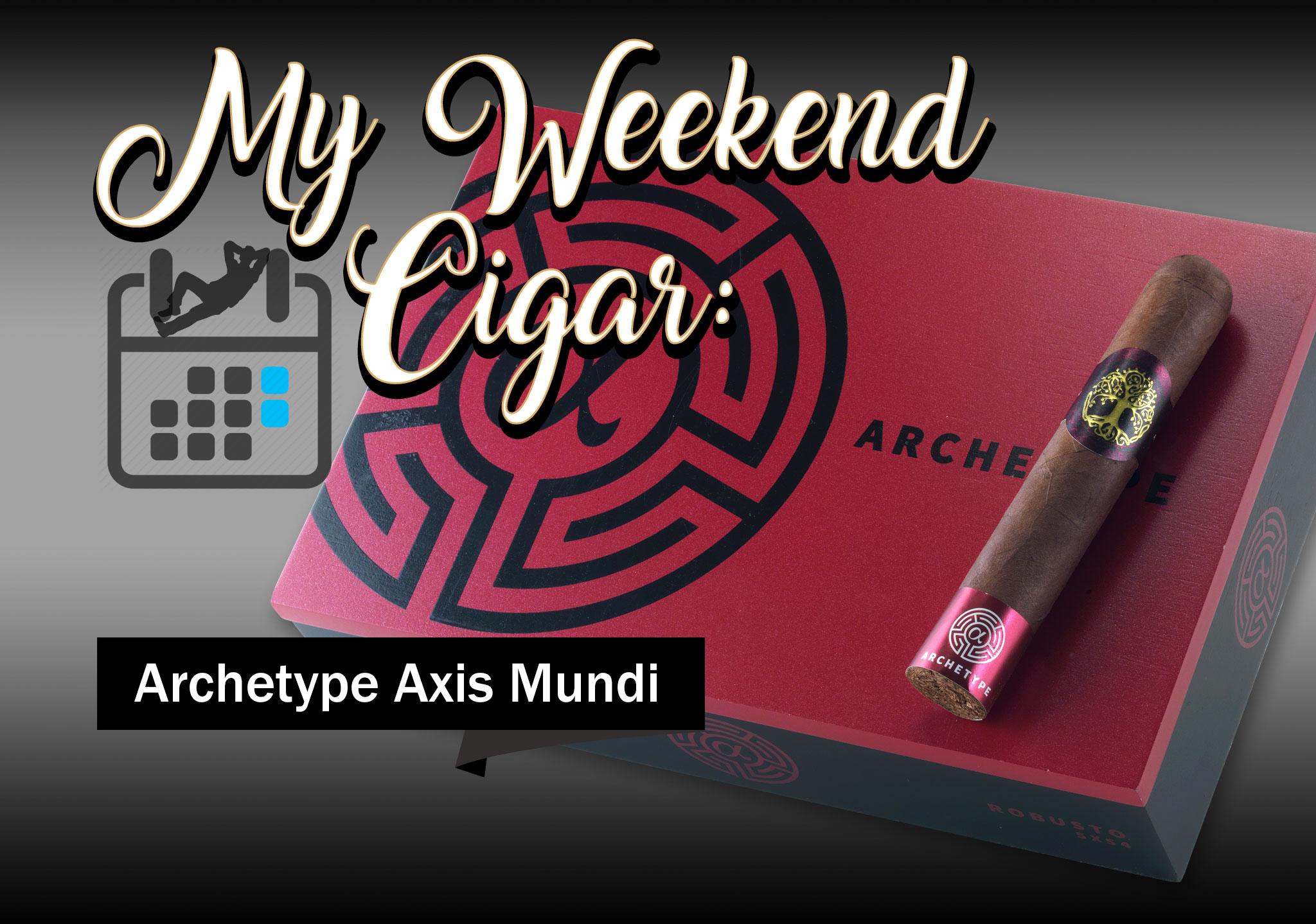 My Weekend Cigar: Mar. 19, 2018 – Archetype Axis Mundi Toro