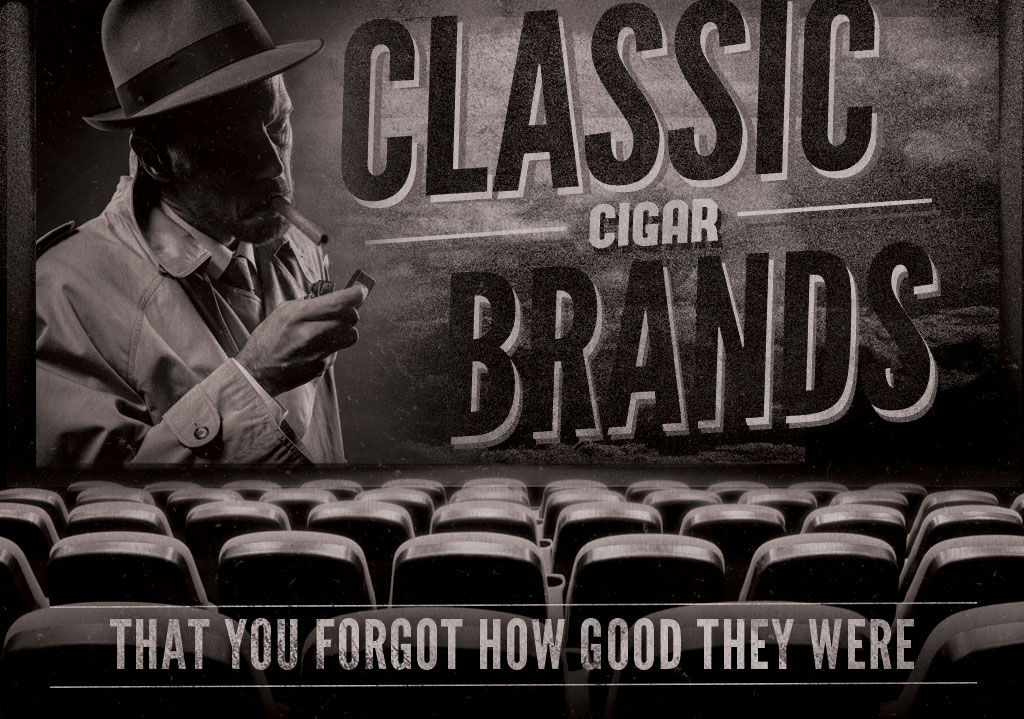 2018 CA Report: Classic Cigar Brands That You Forgot How Good They Were
