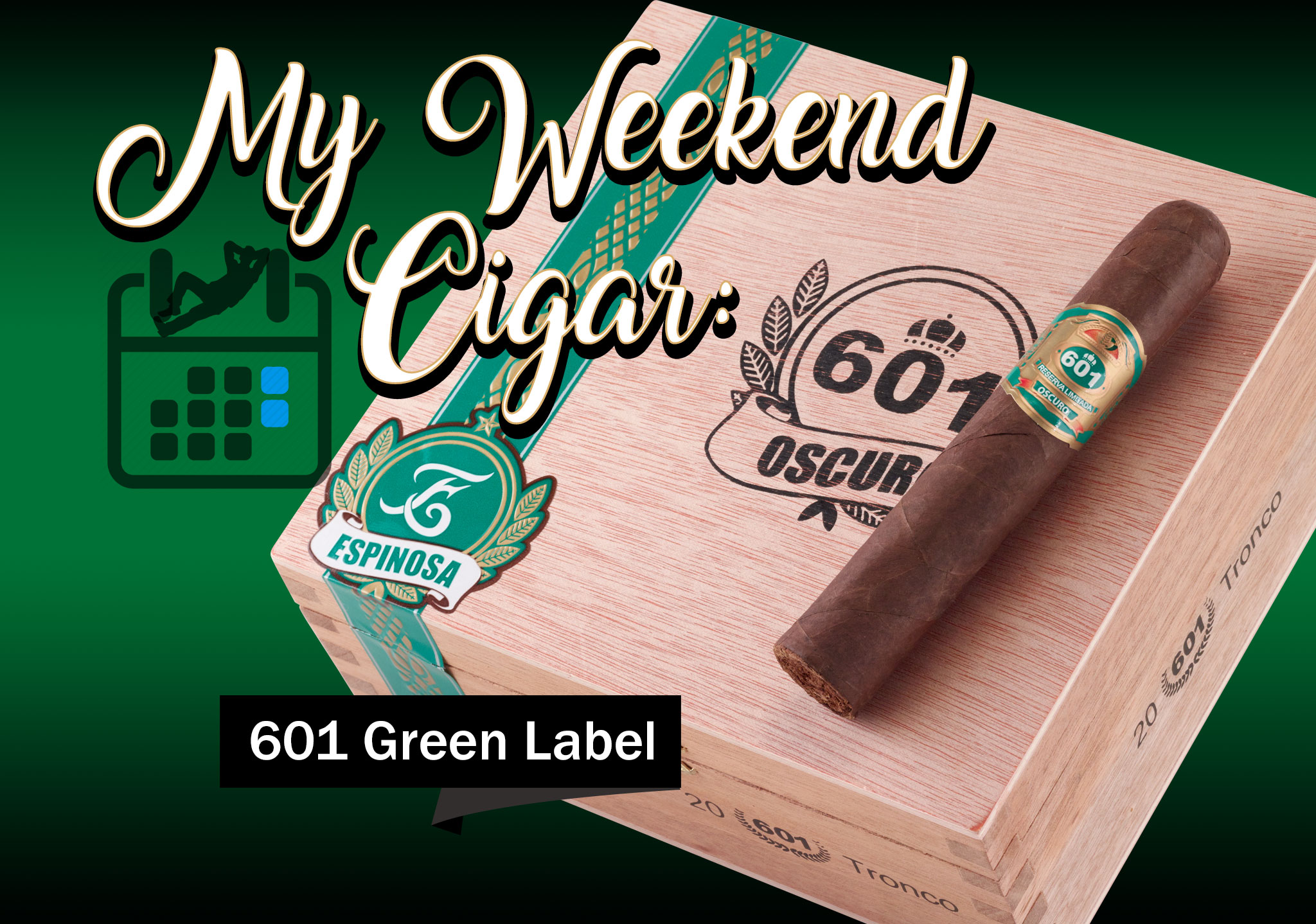 My Weekend Cigar: Apr. 9, 2018 – 601 Green Label Oscuro Tronco