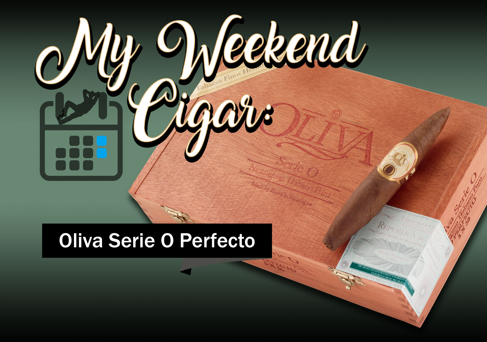 My Weekend Cigar: Apr. 30, 2018 – Oliva Serie O Perfecto