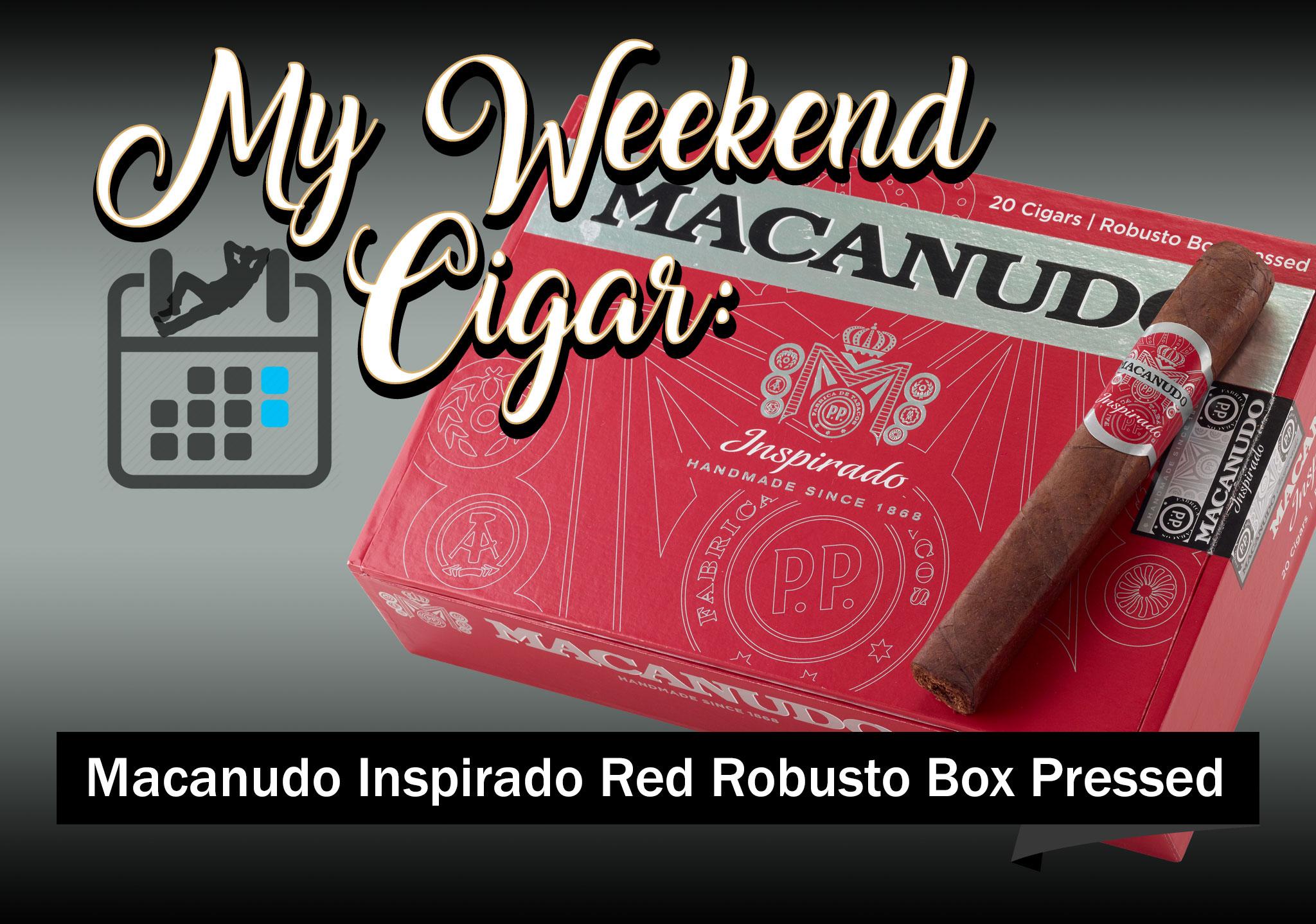 My Weekend Cigar: May 14, 2018 – Macanudo Inspirado Red Robusto