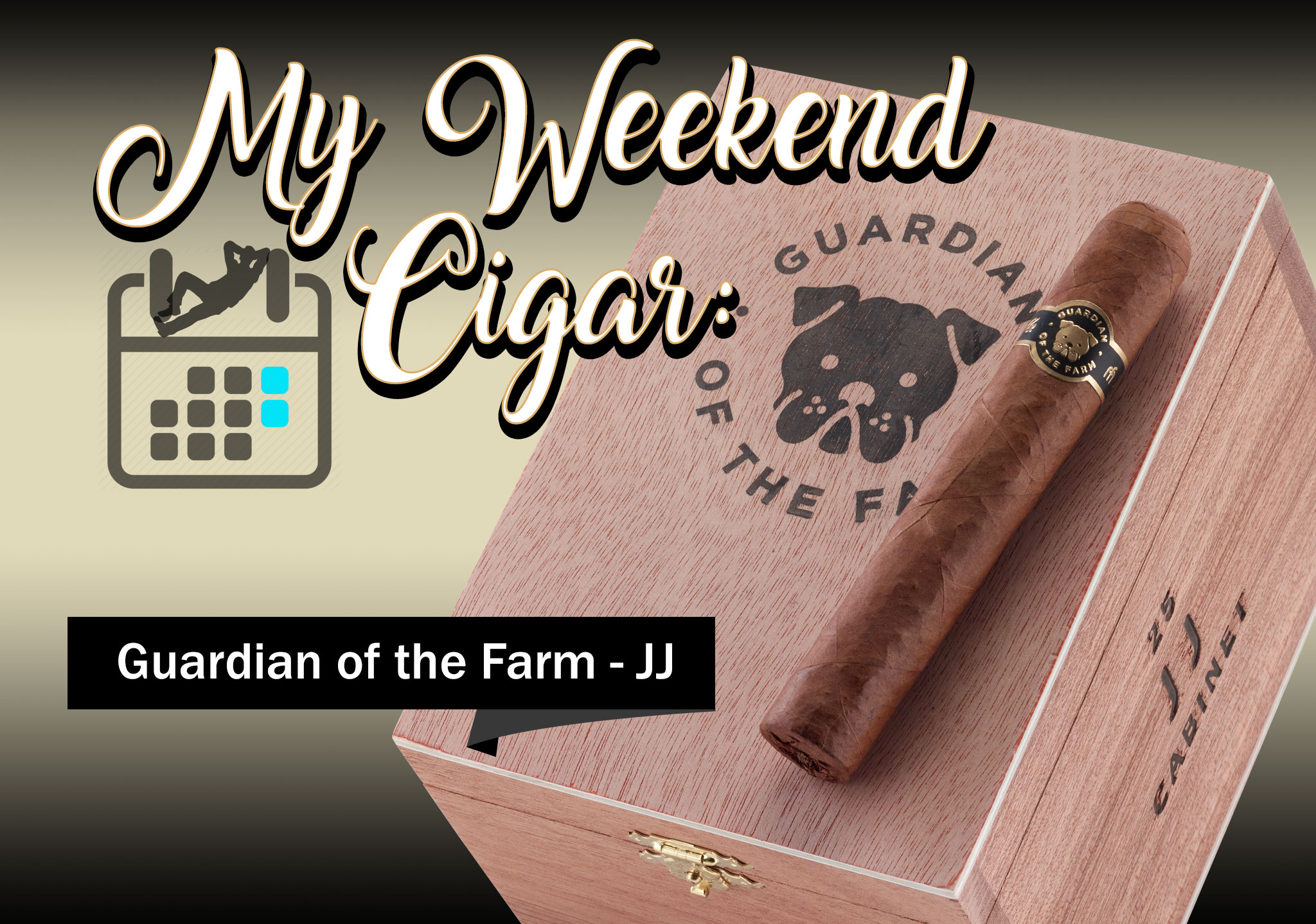 My Weekend Cigar: May 21, 2018 – Guardian of the Farm JJ