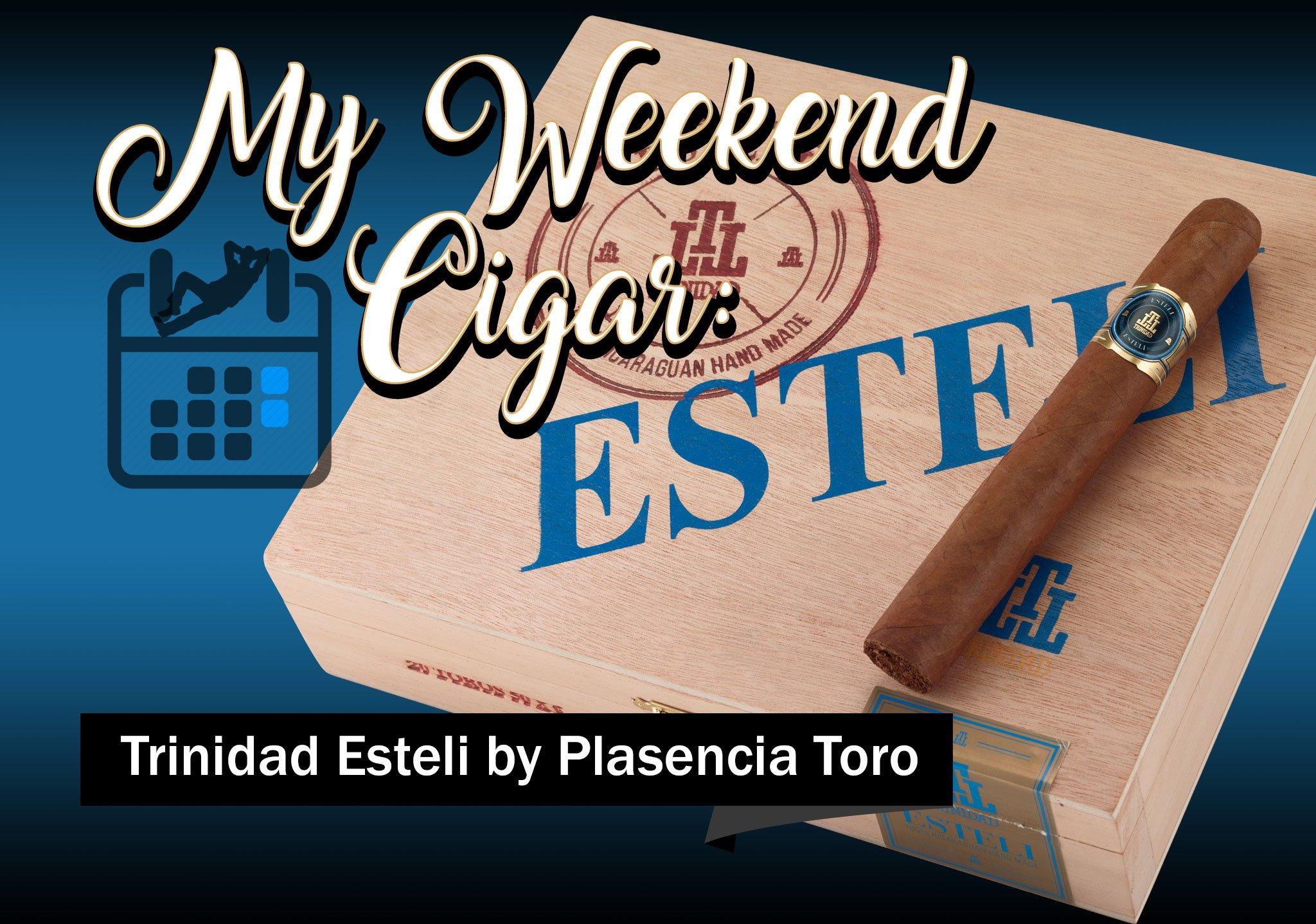 My Weekend Cigar: May 28, 2018 – Trinidad Esteli by Plasencia Toro
