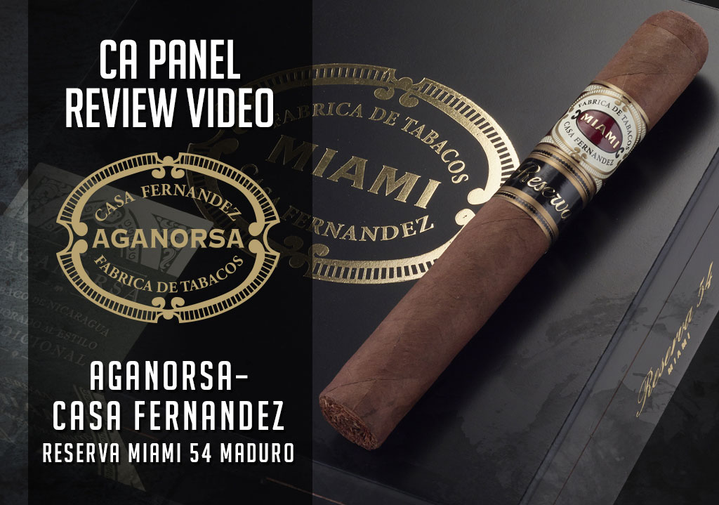 Cigar Advisor Panel: Aganorsa Leaf / Casa Fernandez Reserva Miami Maduro Cigar Review – Video