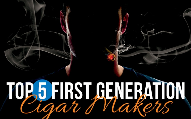 Top 5 First Generation Cigar Makers